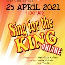 Sing for the KING 25 april 2021